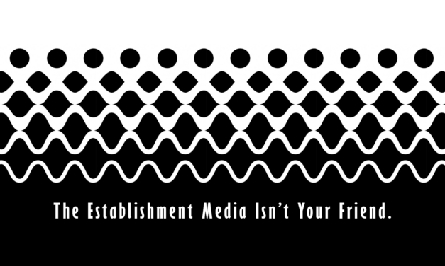 Establishment Media isn't your friend.